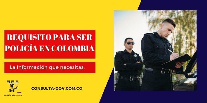 requisito para ser policia en colombia